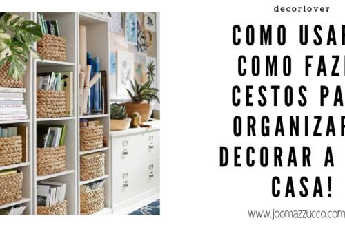 Elegance Functionality 4 500x330 - Como Usar Cestos para Organizar e Decorar