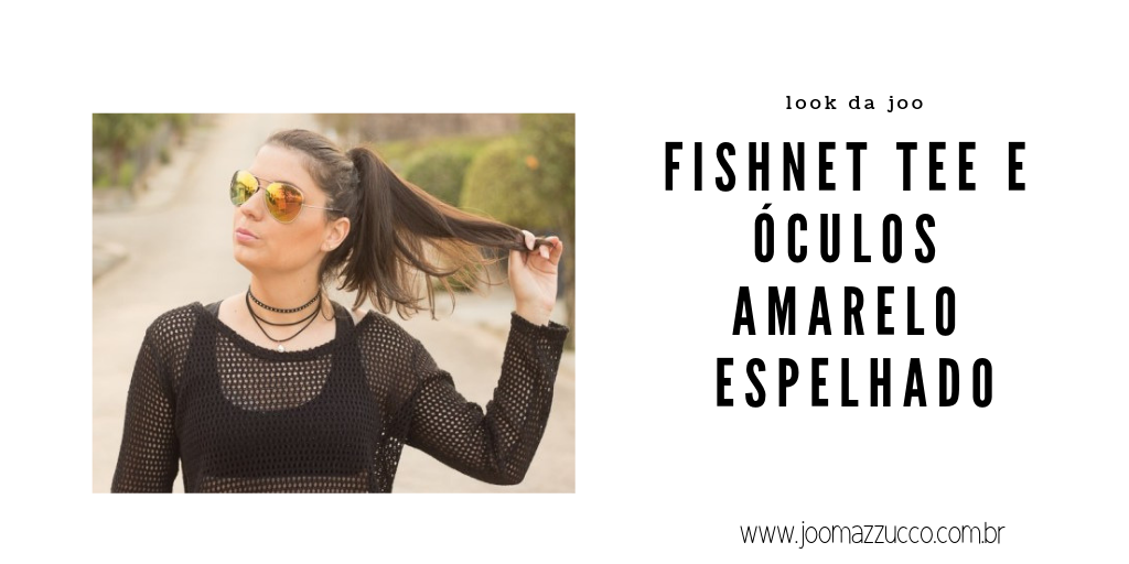Elegance Functionality 56 - Look da Joo: Fishnet Tee e Óculos Amarelo Espelhado