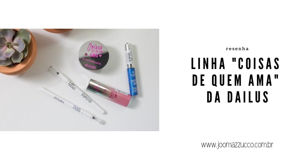 """Elegance Functionality 39 - Resenha: A Linha """"Coisas de Quem Ama"""" da Dailus"""