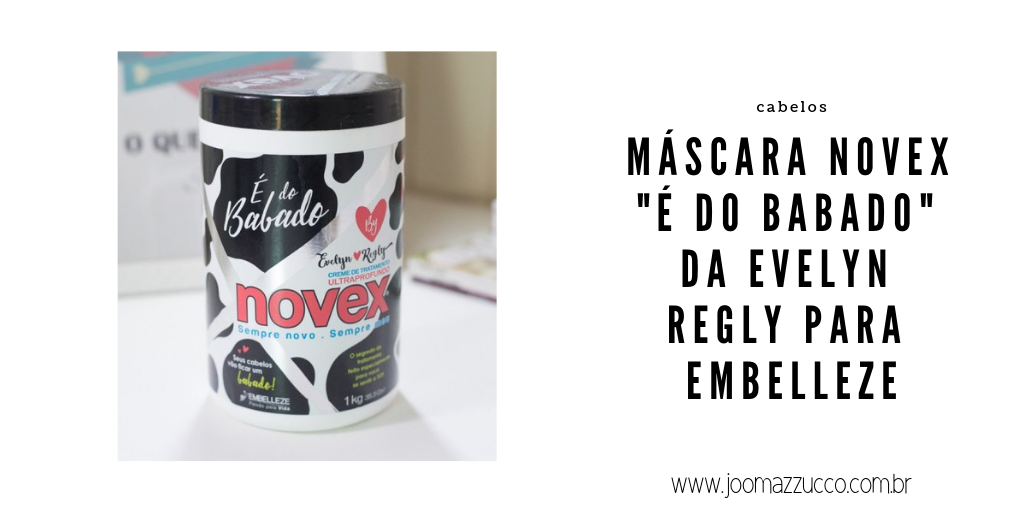 """Elegance Functionality 65 - Resenha: Máscara Novex """"É do Babado"""" da Evelyn Regly para Embelleze"""