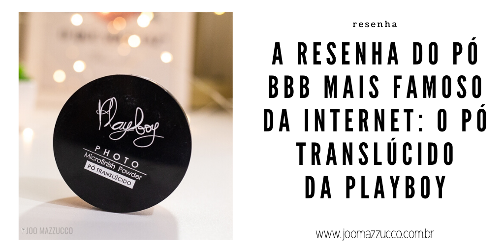 Elegance Functionality 5 - Resenha: Pó Translúcido Photo Microfinish Powder da Playboy